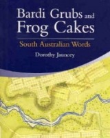 Bardi Grubs and Frog Cakes: South Australian Words
