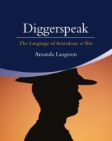 Diggerspeak: The Language of Australians at War