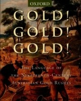 Gold! Gold! Gold! The Language of the Nineteenth-Century Australian Goldfields